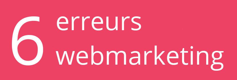 6 erreurs webmarketing de débutants
